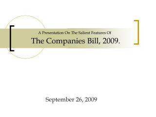 A Presentation On The Salient Features Of  The Companies Bill, 2009.