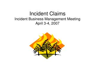 Incident Claims Incident Business Management Meeting April 3-4, 2007