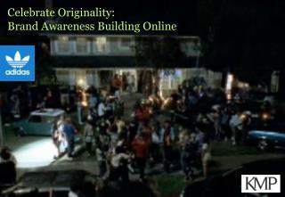 Celebrate Originality: Brand Awareness Building Online