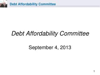 Debt Affordability Committee September 4, 2013
