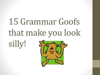 15 Grammar Goofs that make you look silly!