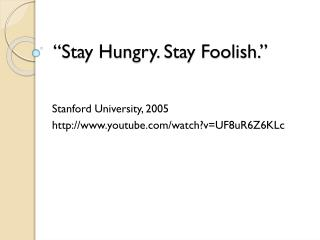 """Stay Hungry. Stay Foolish."""
