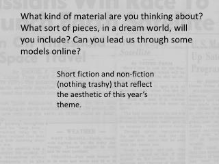 Short fiction and non-fiction (nothing trashy) that reflect the aesthetic of this year's theme.