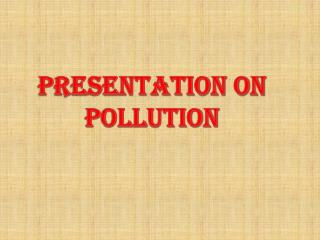 PRESENTATION ON POLLUTION