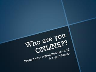 Who are you ONLINE??