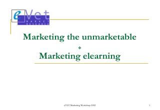 Marketing the unmarketable ? Marketing elearning