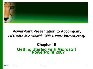 PowerPoint Presentation to Accompany GO! with Microsoft ®  Office 2007 Introductory Chapter 15