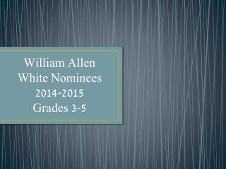 William Allen White Nominees 2014-2015 Grades 3-5