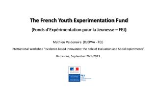 The French  Youth Experimentation Fund (Fonds d'Expérimentation pour la Jeunesse – FEJ)