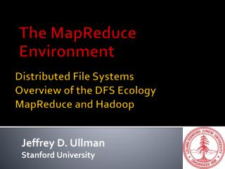 Distributed File  Systems Overview of the DFS Ecology MapReduce and  Hadoop