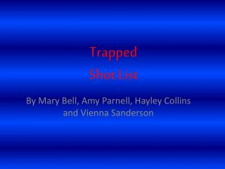 Trapped  Shot List