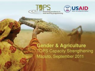 Gender & Agriculture  TOPS Capacity Strengthening Maputo, September 2011