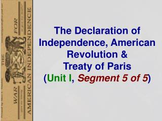 The  Declaration of Independence, American Revolution &  Treaty of Paris