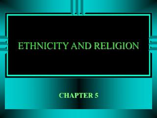 ETHNICITY AND RELIGION