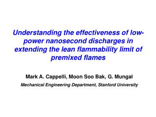 Mark A. Cappelli, Moon Soo Bak, G. Mungal Mechanical Engineering Department, Stanford University