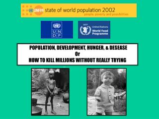 POPULATION, DEVELOPMENT, HUNGER, & DESEASE Or HOW TO KILL MILLIONS WITHOUT REALLY TRYING