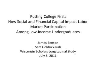 James Benson Sara  Goldrick-Rab Wisconsin Scholars Longitudinal Study July 8, 2011