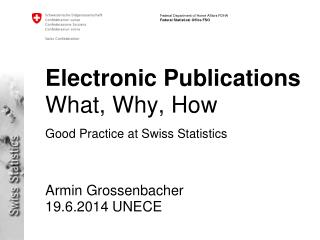 Electronic Publications   What, Why, How Good Practice at Swiss Statistics