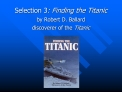 Selection 3: Finding the Titanic by Robert D. Ballard discoverer of the Titanic