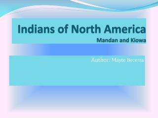 Indians of North America Mandan and Kiowa