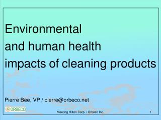Environmental  and human health  impacts of cleaning products Pierre Bee, VP / pierre@orbeco