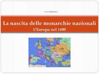 La nascita delle monarchie nazionali L'Europa nel 1400