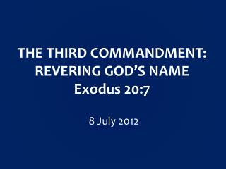 THE THIRD COMMANDMENT: REVERING GOD'S NAME Exodus 20:7