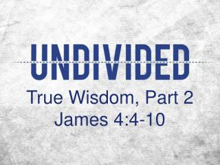 True Wisdom, Part 2 James 4:4-10