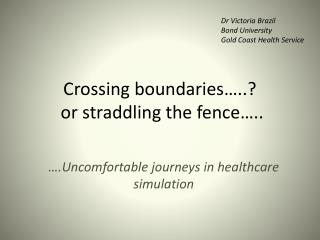 Crossing boundaries…..?  or straddling the fence…..