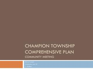 CHAMPION TOWNSHIP COMPREHENSIVE PLAN community meeting