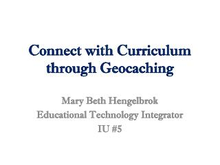 Connect with Curriculum through  Geocaching