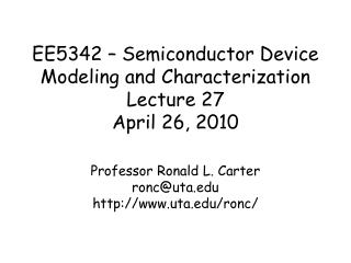 EE5342 – Semiconductor Device  Modeling and Characterization Lecture 27 April 26, 2010