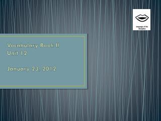Vocabulary Book II Unit 12 January 23, 2012