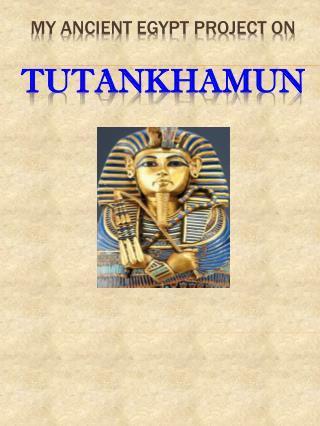 My Ancient Egypt project on TUTANKHAMUN