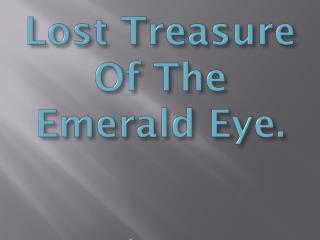 Lost Treasure Of The Emerald Eye.