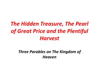 The Hidden Treasure, The Pearl of Great Price and the Plentiful Harvest