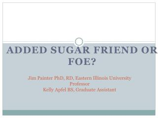 Jim Painter PhD, RD, Eastern Illinois University Professor  Kelly  Apfel  BS, Graduate Assistant