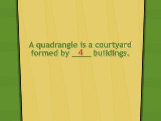 A quadrangle is a courtyard formed by ____ buildings.