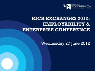 RICH EXCHANGES 2012:  EMPLOYABILITY & ENTERPRISE CONFERENCE