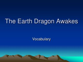 The Earth Dragon Awakes