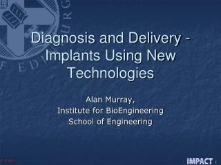 Diagnosis and Delivery - Implants Using New Technologies