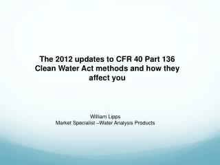 The 2012 updates to CFR 40 Part 136 Clean Water Act methods and how they affect you