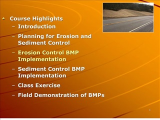 Course Highlights  Introduction Planning for Erosion and Sediment Control  Erosion Control BMP Implementation Sediment