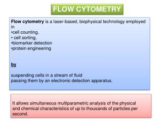 Flow  cytometry  is a laser-based, biophysical technology employed in  cell counting,