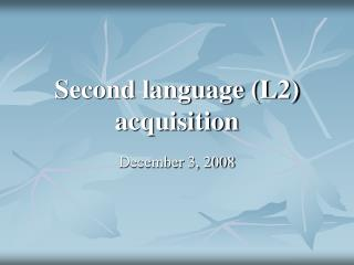 Second language (L2) acquisition