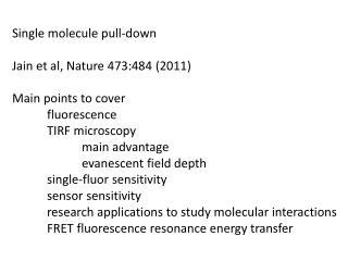 Single molecule pull-down Jain et al, Nature 473:484 (2011) Main points to cover fluorescence