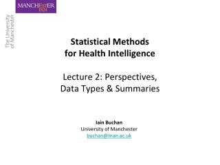 Statistical Methods for Health Intelligence Lecture 2: Perspectives, Data Types & Summaries