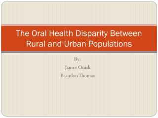 The Oral Health Disparity Between Rural and Urban Populations