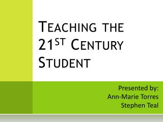 Teaching the 21 st  Century Student