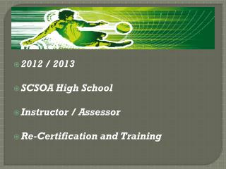 2012 / 2013 SCSOA High School Instructor / Assessor Re-Certification and Training